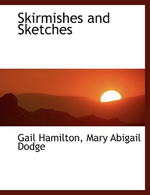 Skirmishes and Sketches book written by Hamilton, Mary Abigail Dodge Gail