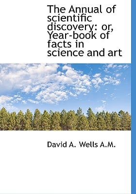 The Annual of scientific discovery: or, Year-book of facts in science and art book written by David A. Wells