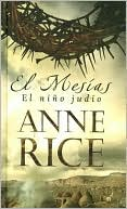 El Mesias - El nino judio (Christ the Lord: Out of Egypt) book written by Anne Rice