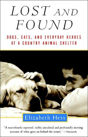 Lost and Found : Dogs, Cats and Everyday Heroes at a Country Animal Shelter book written by Elizabeth Hess