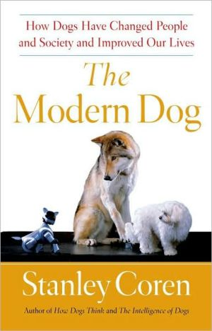 The Modern Dog: How Dogs Have Changed People and Society and Improved Our Lives book written by Stanley Coren