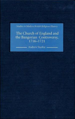 The Church of England and the Bangorian Controversy, 1716-1721 book written by Andrew Starkie