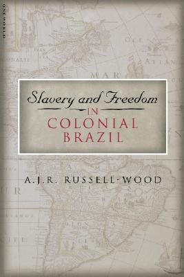 Slavery and Freedom in Colonial Brazil written by A. J. R. Russell-Wood