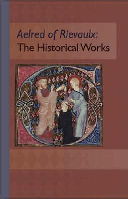 Aelred of Rievaulx: The Historical Works book written by Marsha L. Dutton