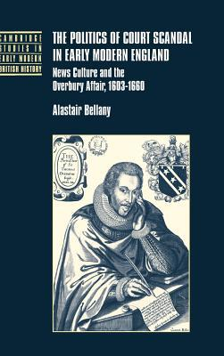 The politics of court scandal in early modern England written by Alastair Bellany