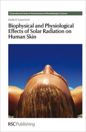 Biophysical and Physiological Effects of Solar Radiation on Human Skin written by Giacomoni, Paolo U.