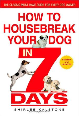 How to Housebreak Your Dog in 7 Days written by Shirlee Kalstone