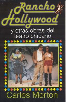 Rancho Hollywood y Otras Obras del Teatro Chicano book written by Carlos Morton