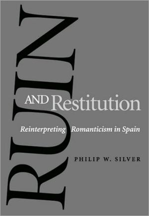 Ruin and Restitution: Reinterpreting Romanticism in Spain book written by Philip W. Silver