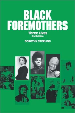 Black Foremothers: Three Lives, Second Edition book written by Dorothy Sterling