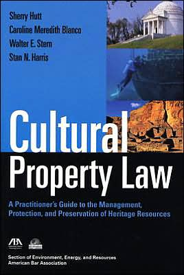Cultural Property Law: A Practitioner's Guide to the Management, Protection, and Preservation of Heritage Resources book written by Sherry Hutt