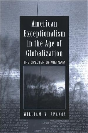 American Exceptionalism in the Age of Globalization: The Spector of Vietnam book written by William V. Spanos