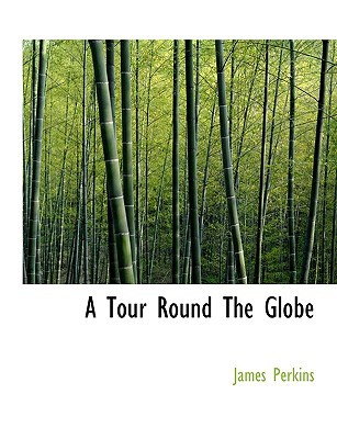 A Tour Round the Globe book written by Perkins, James