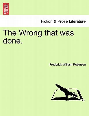 The Wrong That Was Done. book written by Frederick William Robinson , Robinson, Frederick William