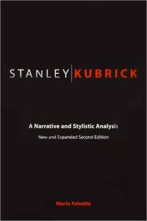 Stanley Kubrick: A Narrative and Stylistic Analysis book written by Mario Falsetto