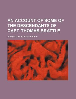 An Account of Some of the Descendants of Capt. Thomas Brattle written by Harris, Edward Doubleday