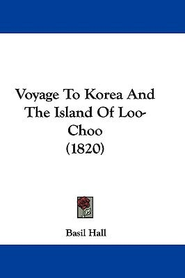 Voyage to Korea and the Island of Loo-Choo (1820) written by Hall, Basil