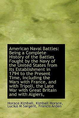 American Naval Battles: Being a Complete History of the Battles Fought by the Navy of the Un... written by Horace Kimball
