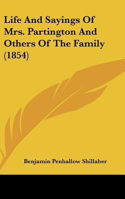 Life and Sayings of Mrs. Partington and Others of the Family (1854) written by Shillaber, Benjamin Penhallow