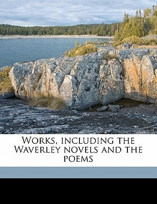 Works, Including the Waverley Novels and the Poems book written by Scott, Walter
