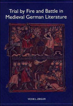 Trial by Fire and Battle in Medieval German Literature book written by Vickie L. Ziegler