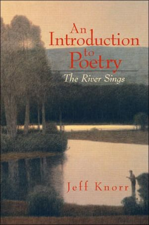 An Introduction to Poetry: The River Sings book written by Jeff Knorr