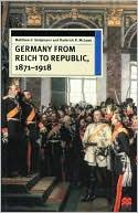 Germany From Reich To Republic, 1871-1918 book written by Matthew S. Seligmann