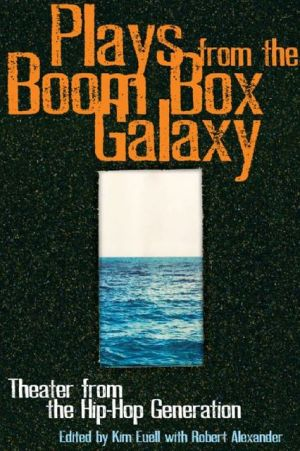 Plays From the Boom Box Galaxy: Anthology for the Hip Hop Generation book written by Kim Euell