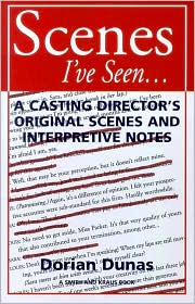Scenes I've Seen: A Casting Directors Original Scenes and Interpretive Notes book written by Dorian Dunas