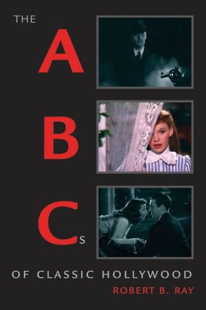 The ABCs of Classic Hollywood book written by Robert B. Ray