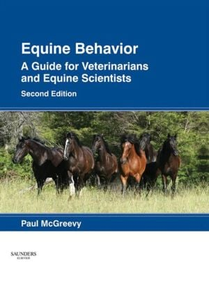 Equine Behavior: A Guide for Veterinarians and Equine Scientists book written by Paul McGreevy