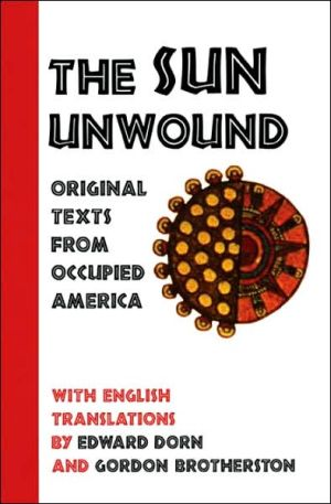 Sun Unwound: Original Texts from Occupied America book written by Edward Dorn