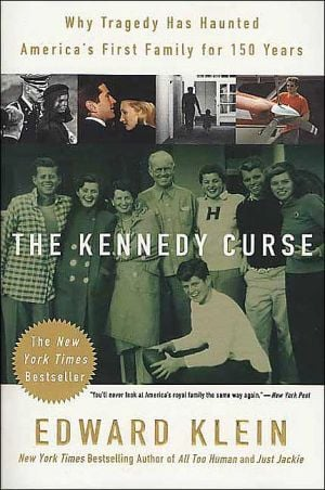 The Kennedy Curse: Why Tragedy Has Haunted America's First Family for 150 Years book written by Edward Klein