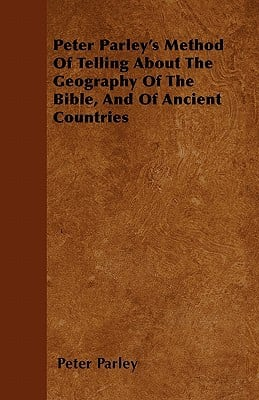 Peter Parley's Method of Telling about the Geography of the Bible, and of Ancient Countries book written by Parley, Peter