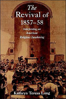 The Revival of 1857-58: Interpreting an American Religious Awakening book written by Kathryn Teresa Long
