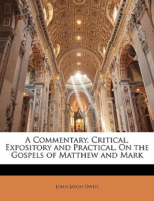 A Commentary, Critical, Expository and Practical, on the Gospels of Matthew and Mark written by Owen, John Jason