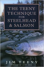 The Teeny Technique for Steelhead and Salmon book written by Jim Teeny, Lefty Kreh