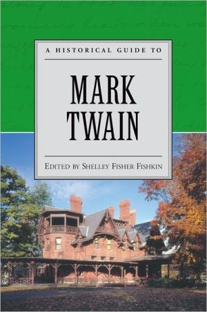 A Historical Guide to Mark Twain (Historical Guides to American Authors) book written by Shelley Fisher Fishkin