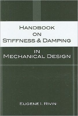 Handbook of Stiffness and Damping in Mechanical Design book written by Eugene I. Rivin