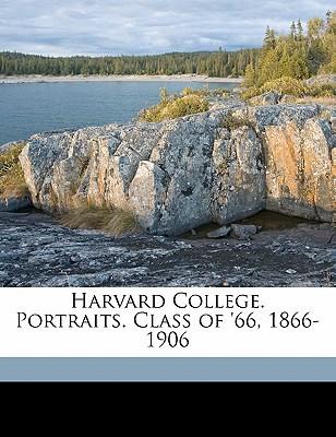 Harvard College. Portraits. Class of '66, 1866-1906 book written by Harvard College (178 , Harvard College (1780- ). Class of 1866