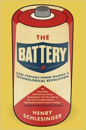 The Battery: How Portable Power Sparked a Technological Revolution book written by Henry Schlesinger