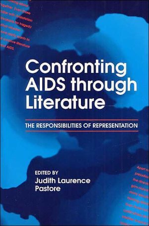 Confronting AIDS Through Literature: The Responsibilities of Representation written by Judith Laurence Pastore