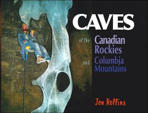 Caves of the Canadian Rockies and Columbia Mountains written by Jon Rollins