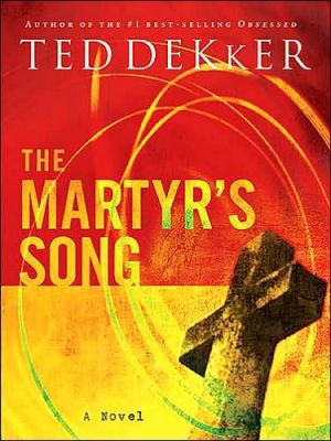 The Martyr's Song book written by Ted Dekker