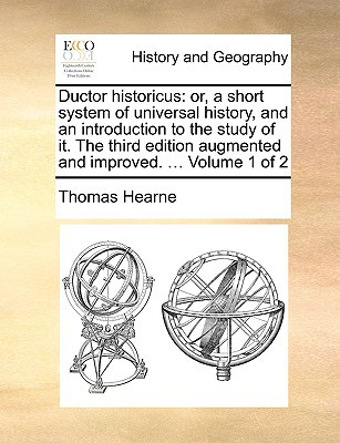 Ductor Historicus: Or, a Short System of Universal History, and an Introduction to the Study of It. the Third Edition Augmented and Impro book written by Thomas Hearne , Hearne, Thomas
