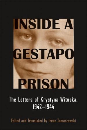 Inside a Gestapo Prison: The Letters of Krystyna Wituska, 1942-1944 book written by Irene Tomaszewski