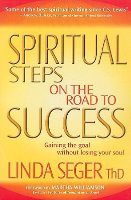 Spiritual Steps on the Road to Success: Gaining the Goal Without Losing Your Soul written by Seger, Linda