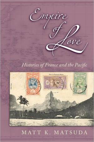 Empire of Love: Histories of France and the Pacific book written by Matt K. Matsude