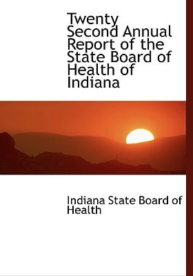 Twenty Second Annual Report of the State Board of Health of Indiana book written by State Board of Health, Indiana