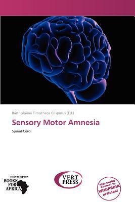 Sensory Motor Amnesia written by Bartholomei Timotheos Crispinus